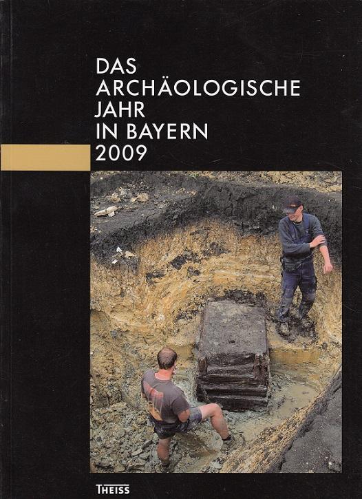Das Archäologische Jahr in Bayern 2009 herausgegeben vom Bayerischen Landesamt für Denkmalpflege und von der Gesellschaft für Archäologie in Bayern - Ebner, Doris (Red.)