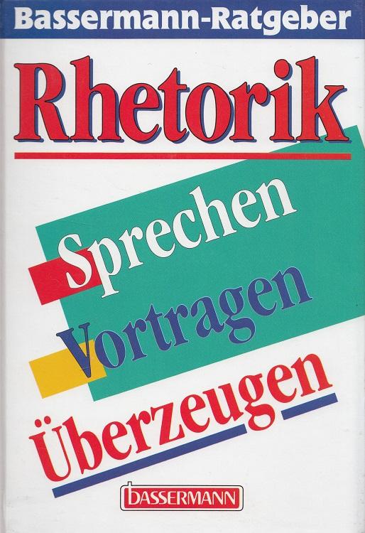 Rhetorik : Sprechen - Vortragen - Überzeugen.