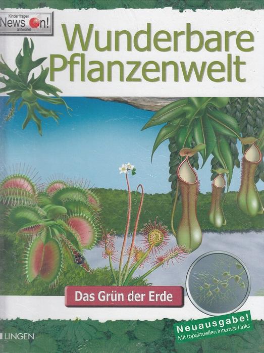 Wunderbare Pflanzenwelt : das Grün der Erde - Kinder fragen - Newton antwortet