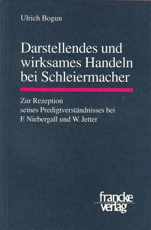 Darstellendes und wirksames Handeln bei Schleiermacher : zur Rezeption seines Predigtverständnisses bei F. Niebergall und W. Jetter.