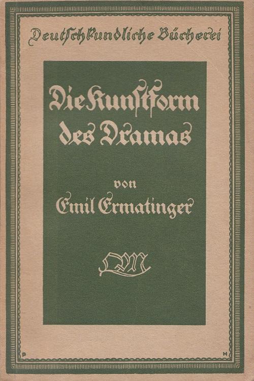 Ermatinger, Emil: Die Kunstform des Dramas - Deutschkundliche Bücherei