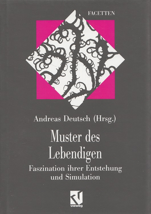 Muster des Lebendigen : Faszination ihrer Entstehung und Simulation. Aufl. 1994