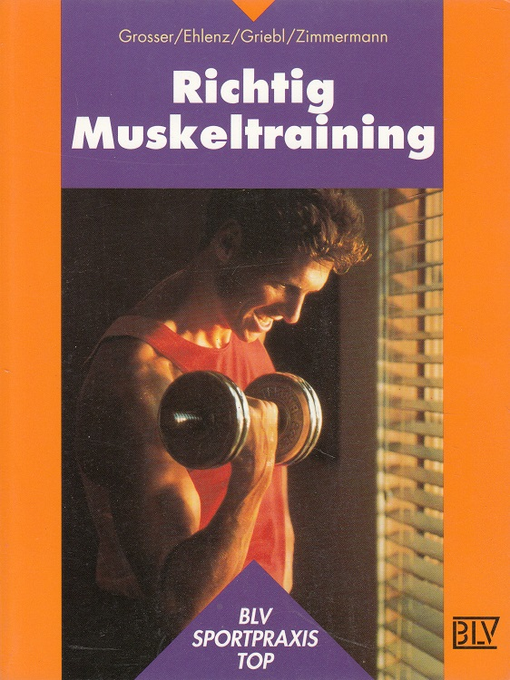 Richtig Muskeltraining : Grundlagen und Trainingsprogramme. 6., durchges. Aufl.