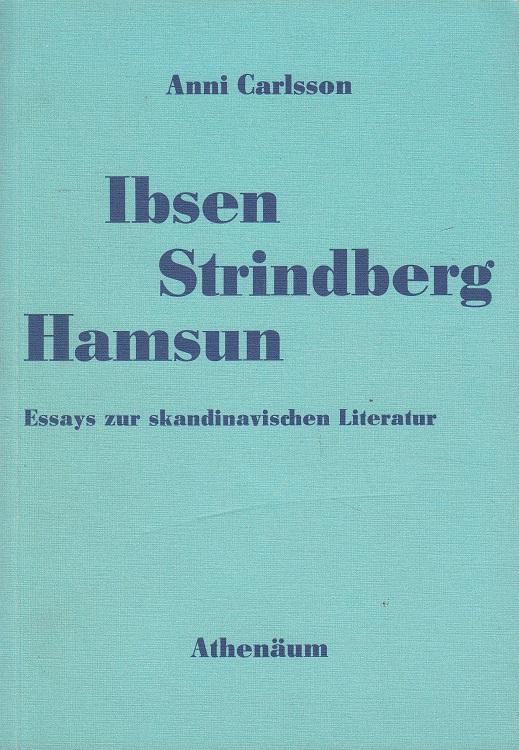 Carlsson, Anni: Ibsen, Strindberg, Hamsun : Essays zur skandinavischen Literatur.
