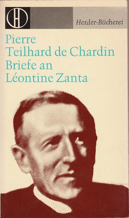 Teilhard de Chardin, Pierre, Hildegund Grüger und Robert Garric: Briefe an Léontine Zanta. [Übers. aus d. Franz.: Hildegund Grüger.] Eingel. von Robert Garric u. Henri de Lubac