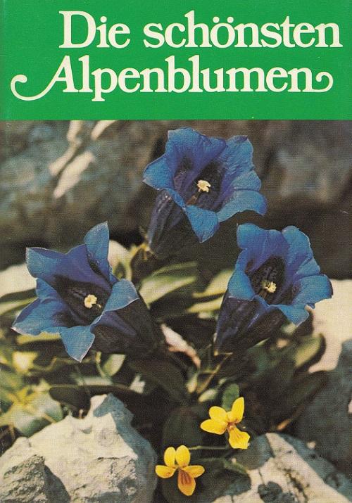 Die schönsten Alpenblumen. [Farbtaf.: Hans Schwarzenbach]