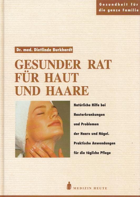 Gesunder Rat für Haut und Haare : Natürliche Hilfe bei Hauterkrankungen und Problemen der Haare und Nägel. Praktische Anwendungen für die tägliche Pflege. 3. Aufl.