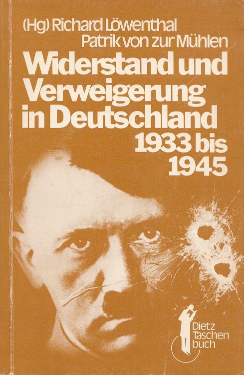 Löwenthal, Richard (Hrsg.) und Patrik Von zur Mühlen: Widerstand und Verweigerung in Deutschland 1933 bis 1945.