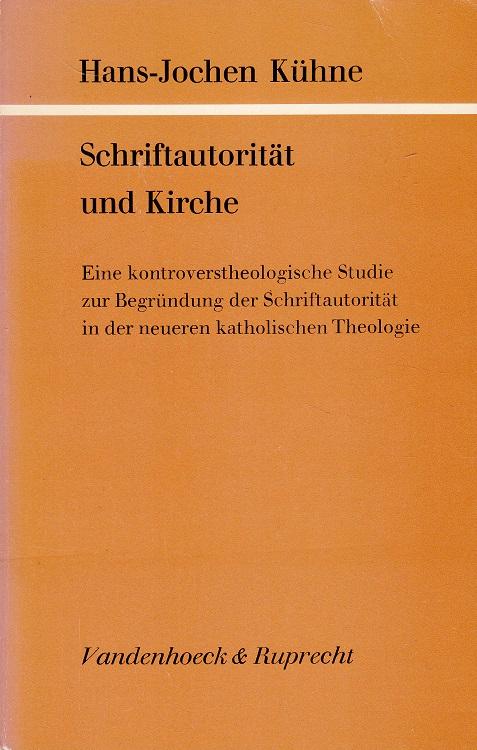 Schriftautorität und Kirche : Eine kontroverstheolische Studie zur Begründung der Schriftautorität in der neueren katholischen Theologie. 1. Aufl.