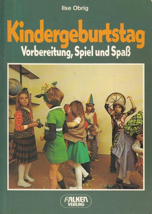 Obrig, Ilse: Kindergeburtstag : Vorbereitung, Spiel und Spass. mit vielen Bastelideen zum Selbermachen [Nachaufl.]