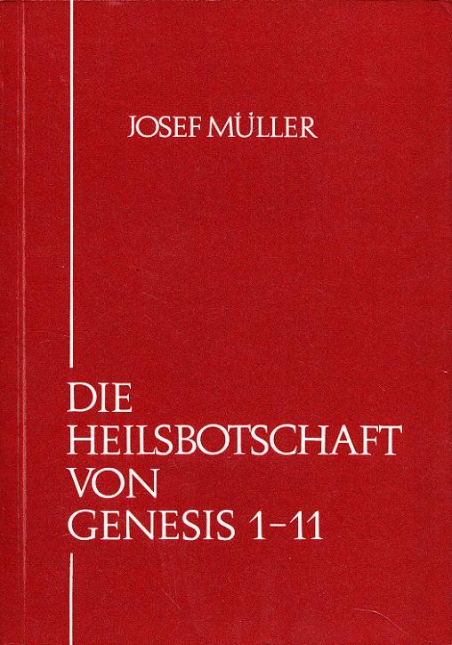 Die Heilsbotschaft von Genesis 1 - 11 : Ein Handbuch z. Bibelkatechese über d. ersten 11 Kapitel d. Genesis.