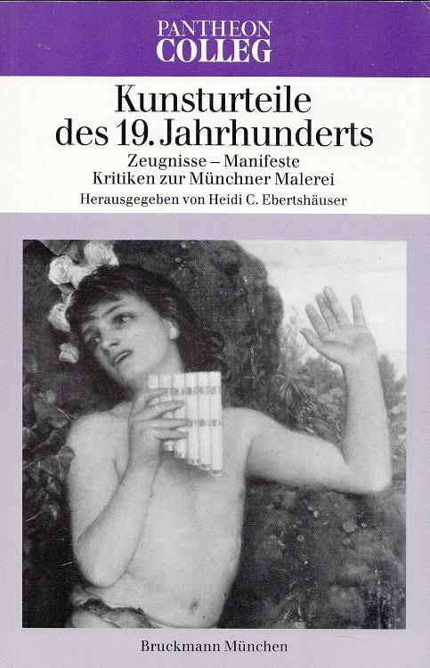 Kunsturteile des 19. Jahrhunderts : Zeugnisse - Manifeste - Kritiken zur Münchner Malerei. Pantheon-Colleg