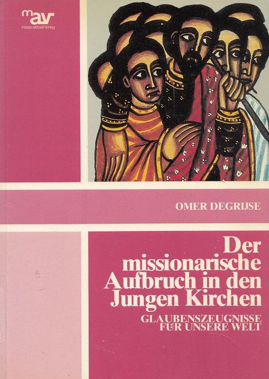 Der missionarische Aufbruch in den jungen Kirchen : Glaubenszeugnisse für unsere Welt. [Dt. Übers.: Ursula Faymonville]