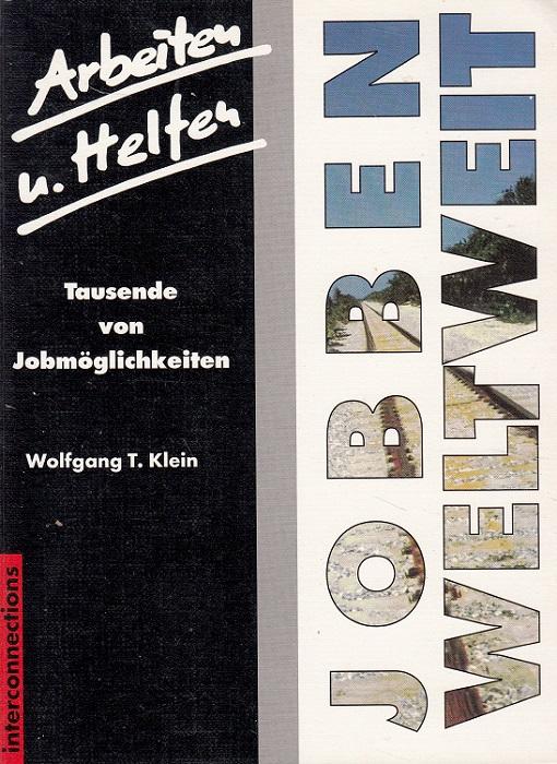 Jobben weltweit. [Überarb.: Wolfgang T. Klein] / Reihe Jobs und Praktika ; Bd. 1 [Neuaufl.]