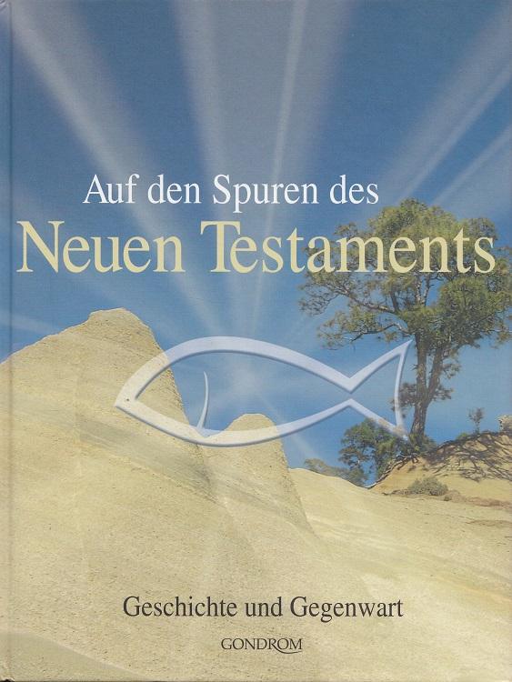 Auf den Spuren des Neuen Testaments : Geschichte und Gegenwart. [Dt. Übers.: Ruth Achlama. Red. dieser Ausg.: Iris Hahner ; Beate Kunze]
