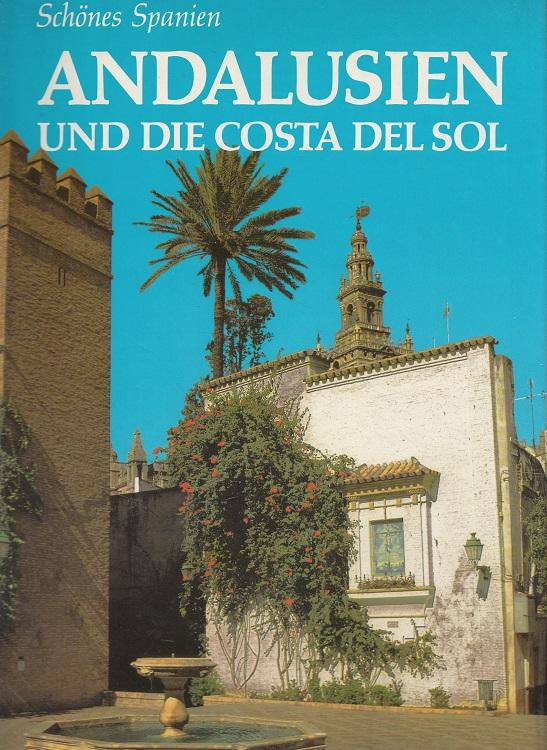 Andalusien und die Costa del Sol - Schönes Spanien Text: Jesus u. Lucienne Romé. [Übers. u. Red.: Alfred P. Zeller]