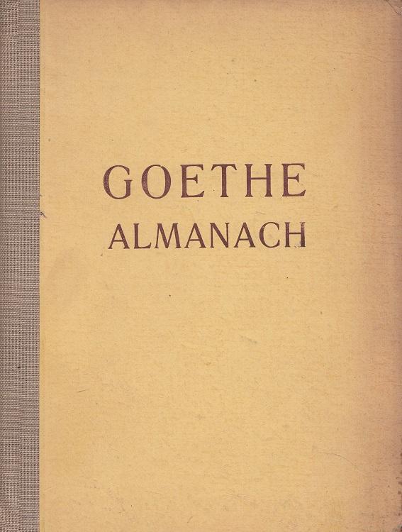 Goethe-Almanach : [anläßlich des 200. Geburtstages Johann Wolfgang Goethes als ein Beitrag zum Goethe-Gedenkjahr 1949 von der Thüsa-Druck GmbH, Weimar, herausgegeben]