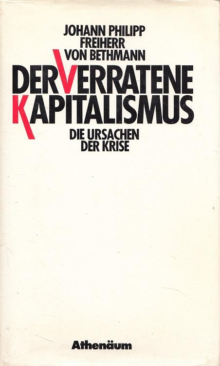 Der verratene Kapitalismus : Die Ursachen der Krise.