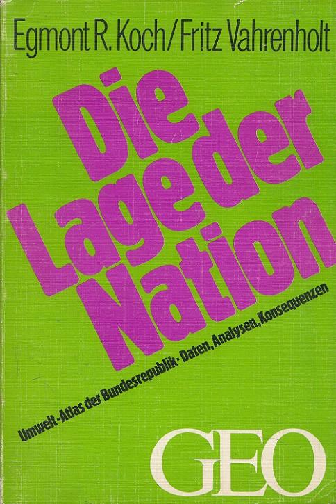 Die Lage der Nation : Umwelt-Atlas der Bundesrepublik ; Daten, Analysen, Konsequenzen. Mitarb.: Peter Mayer ... / GEO 1. Aufl.