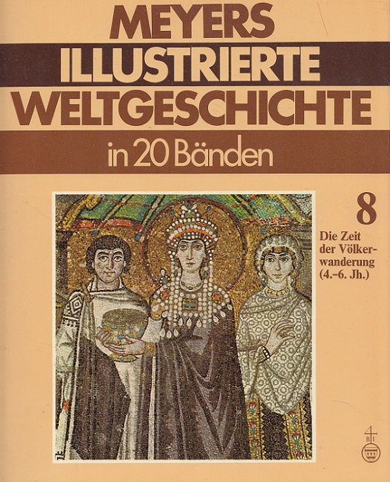 Die Zeit der Völkerwanderung : (4. - 6. Jh.) - (Meyers Illustrierte Weltgeschichte Bd. 8)