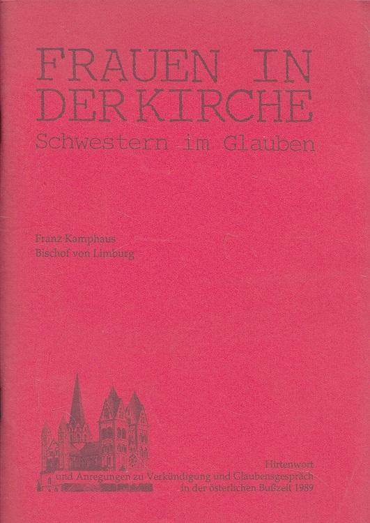 Frauen in der Kirche : Schwestern im Glauben ; Hirtenwort und Anregungen zu Verkündigung und Glaubensgespräch in der österlichen Busszeit 1989. 1. Aufl.