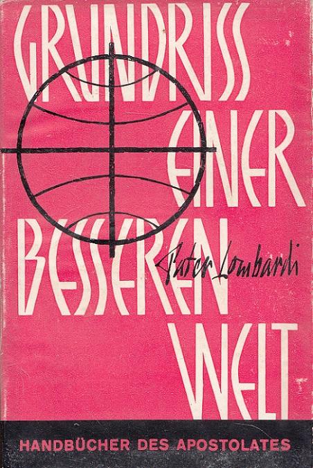 Grundriss einer besseren Welt. Übers.: Richard Benzer u. Franz Schmal / Handbücher des Apostolates ; Bd. 1