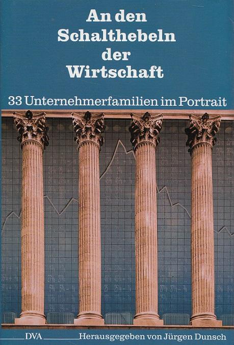 An den Schalthebeln der Wirtschaft : 33 Unternehmerfamilien im Portrait. hrsg. von Jürgen Dunsch