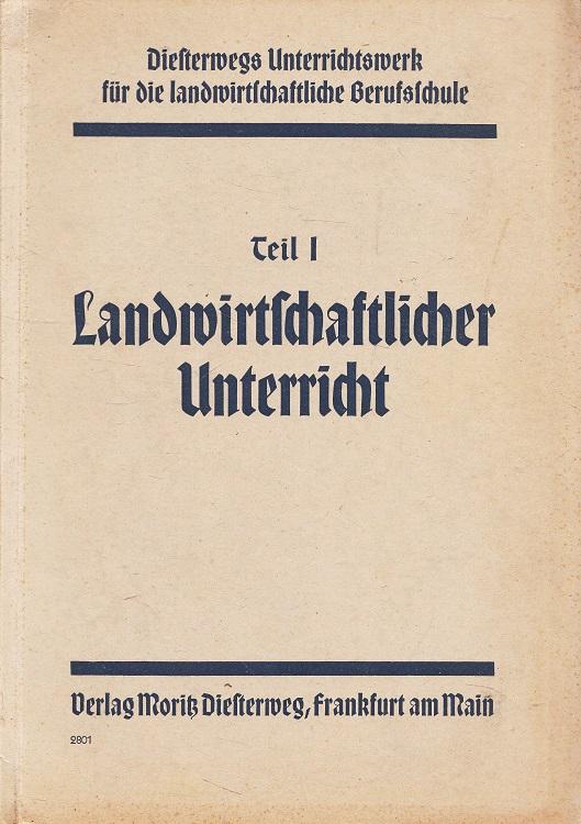 Landwirtschaftlicher Unterricht. Diesterwegs Unterrichtswerk für die ländliche Berufsschule ; T. 1
