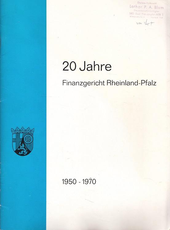 20 Jahre Finanzgericht Rheinland-Pfalz : 1950 - 1970. [Hrsg.: FG Rheinland-Pfalz. Verantwortl. f. d. Inhalt: Herbert Rudloff]