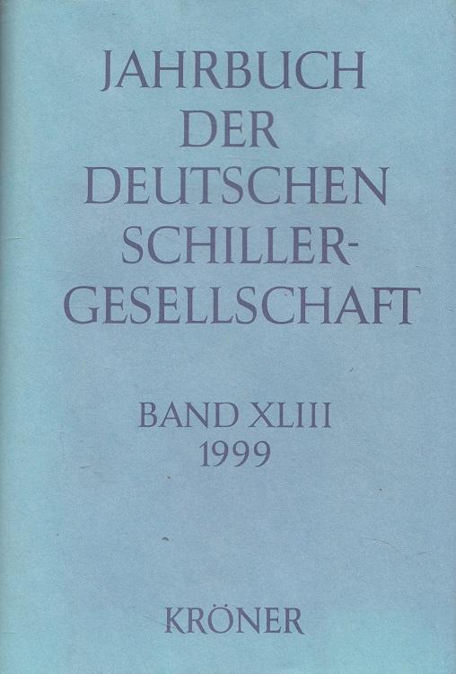 Barner, Wilfried, Walter Müller-Seidel Ulrich Ott u. a.: Jahrbuch der Deutschen Schillergesellschaft Band XLIII (43. Jahrgang) 1999 - Internationales Organ für Neuere Deutsche Literatur