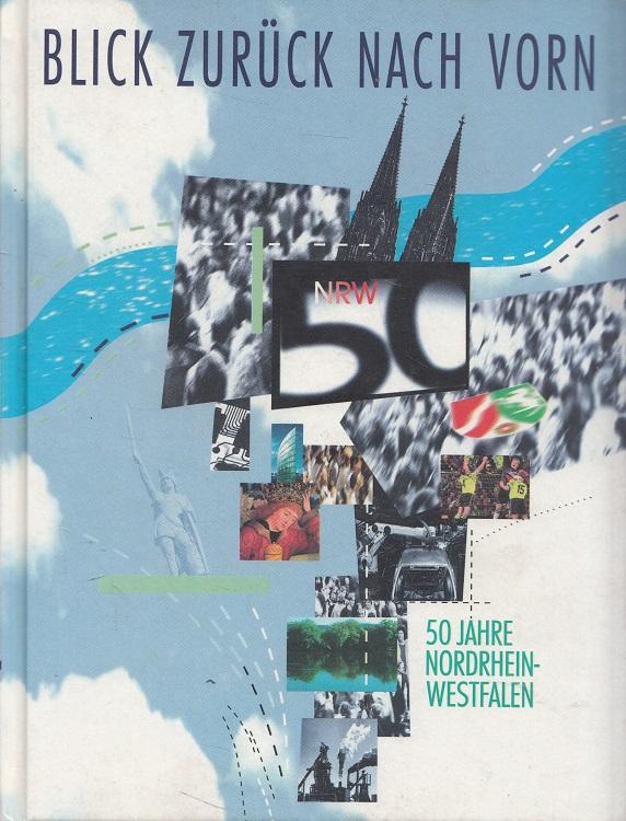 Blick zurück nach vorn : 50 Jahre Nordrhein-Westfalen. Fried. Krupp AG Hoesch-Krupp. [Gemeinschaftsarbeit von Alfred Heese (verantw.) ...] / Fried. Krupp AG Hoesch-Krupp: Jahresgabe ... der Fried. Krupp AG Hoesch-Krupp, Essen und Dortmund ; 1996