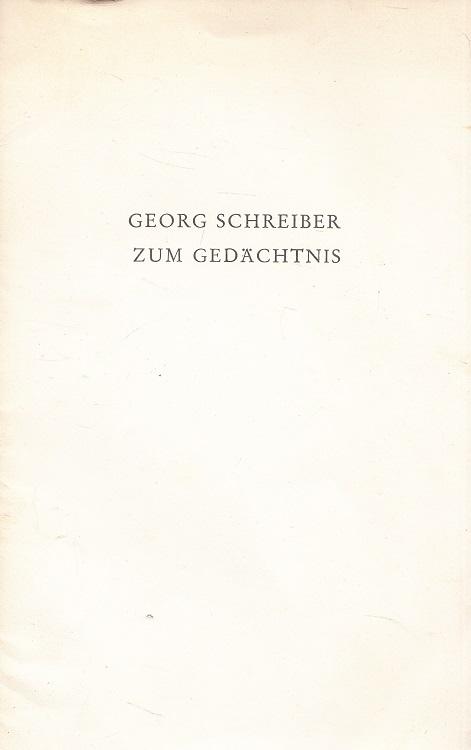 Georg Schreiber zum Gedächtnis : [1882-1963 ; Gedenkansprachen in Trient] Sonderdruck aus Historisches Jahrbuch 83. Band