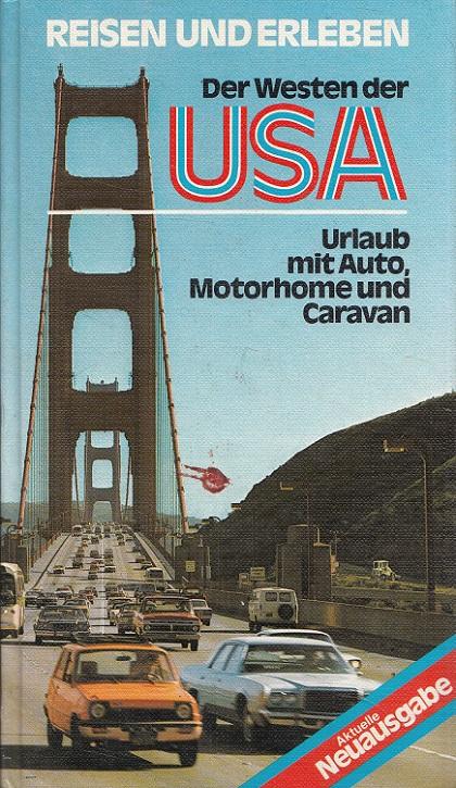 Der Westen der USA : Urlaub mit Auto, Motorhome und Camper. von / Reisen und Erleben 2., aktualisierte Aufl., Stand: Sommer 1984