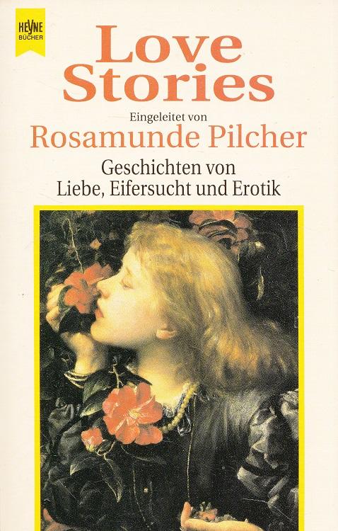 Love stories : Geschichten von Liebe, Eifersucht und Erotik. hrsg. von Rosamunde Pilcher. [Dt. von Charlotte Franke ...] / Heyne-Bücher / 1 / Heyne allgemeine Reihe ; Nr. 8405