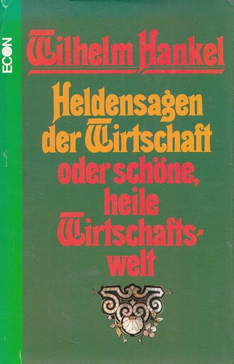 Heldensagen der Wirtschaft oder schöne heile Wirtschaftswelt. Ill. von Helmut Ackermann 1. Aufl.