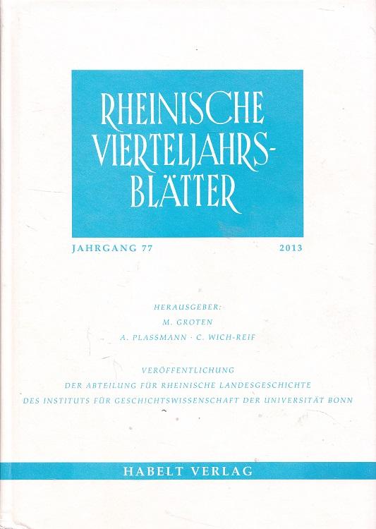 Rheinische Vierteljahrsblätter 77. Jahrgang 2013 komplett - Veröffentlichung der Abteilung für Rheinische Landesgeschichte des Instituts für Geschichtswissenschaft der Universität Bonn.
