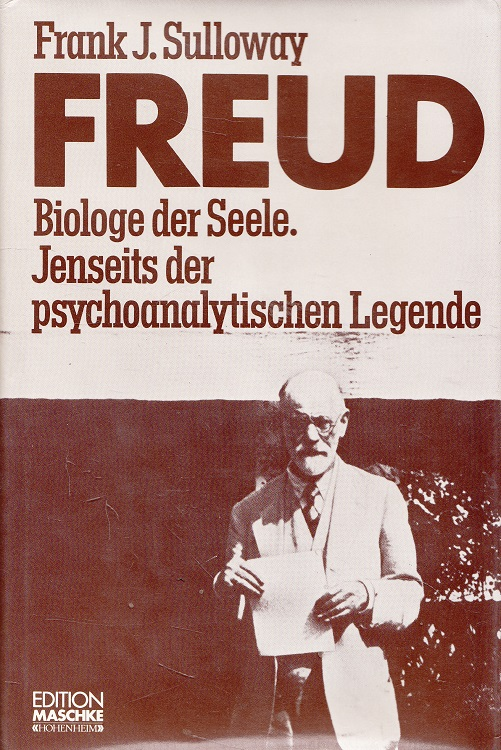 Freud : Biologe der Seele ; jenseits der psychoanalytischen Legende. Edition Maschke