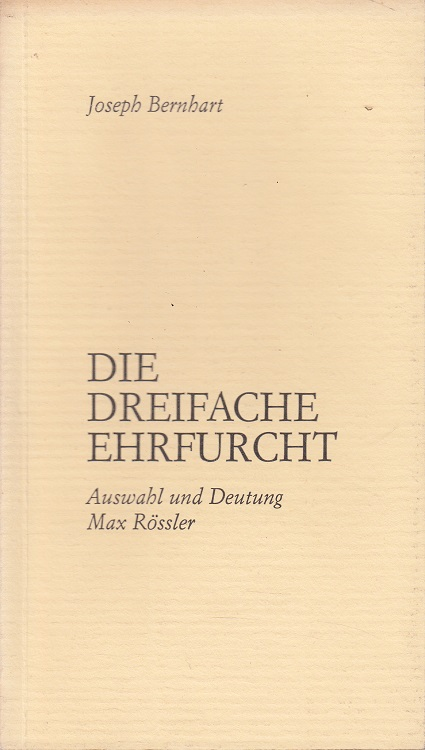 Bernhart, Joseph und Max Rößler: Die dreifache Ehrfurcht. Ausw. u. Deutung: Max Rössler Als Ms. gedr.