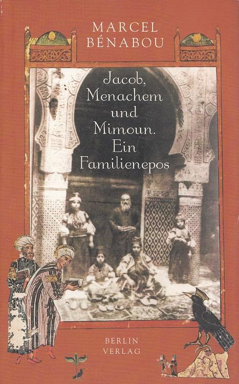 Jacob, Ménachem und Mimoun : ein Familienepos. Aus dem Franz. von Jürgen Ritte