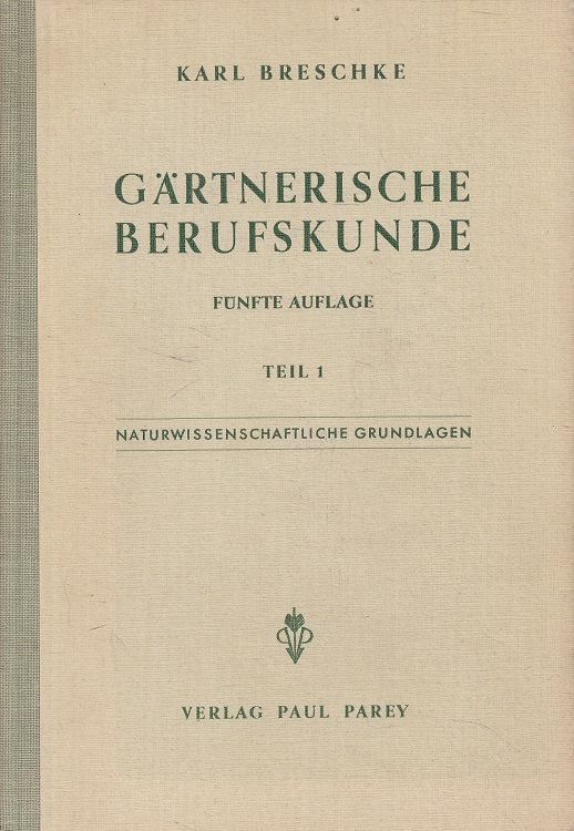 Gärtnerische Berufskunde : Ein Lehrbuch für Anfänger, zum Gebrauch an Berufsschulen und zum Selbstudium. Unter Mitw. von ... [hrsg.] von 5. Aufl.