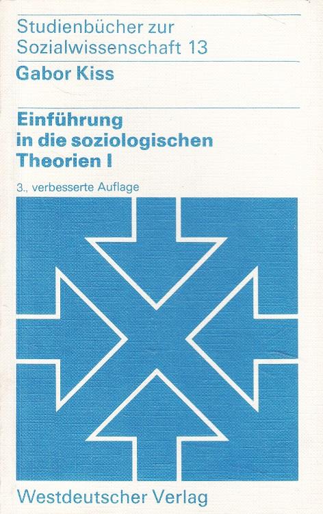 Kiss, Gábor: Einführung in die soziologischen Theorien Band 1 Studienbücher zur Sozialwissenschaft ; Bd. 13 3. Aufl.