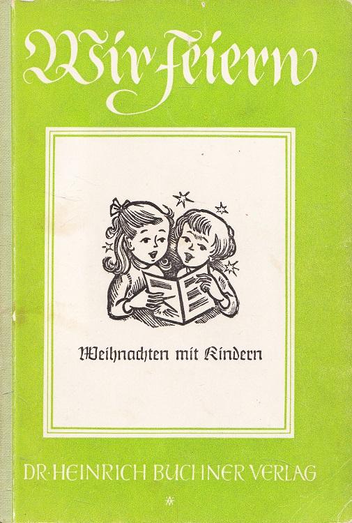 Wir feiern Weihnachten mit Kindern : Ein Werkbuch. Wir feiern; Buchner Werkbuch 4. Auflage