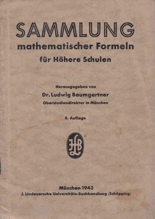 Sammlung mathematischer Formeln [für höhere Schulen]. 8 [umgearb.] Aufl.