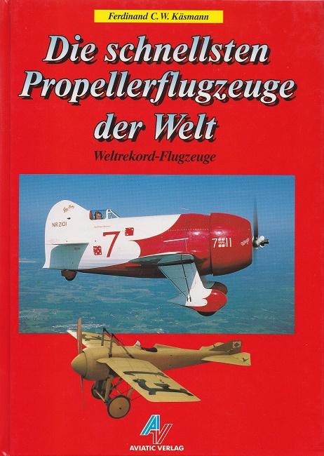 Die schnellsten Propellerflugzeuge der Welt : Weltrekordflugzeuge. 1. Aufl.