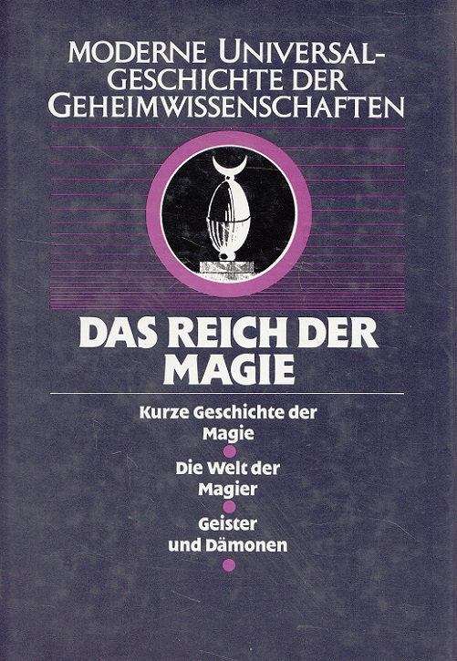 Das Reich der Magie. - Moderne Universalgeschichte der Geheimwissenschaften Band 1 [Übers. aus d. Franz. von Steffi Steigemann]