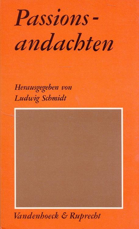 Passionsandachten. hrsg. von Ludwig Schmidt. [Autoren Fritz Allgeier ...] / Dienst am Wort ; Bd. 26