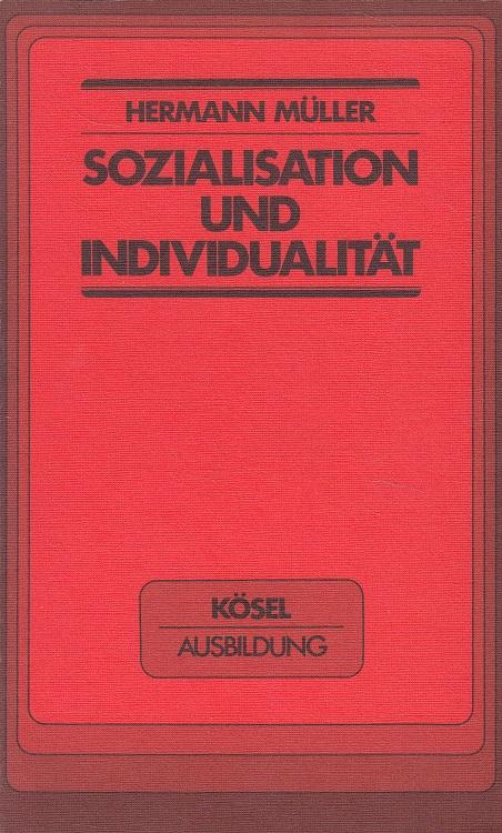 Sozialisation und Individualität. Schwerpunkte der Soziologie; Kösel-Ausbildung [1. - 5. Tsd.]