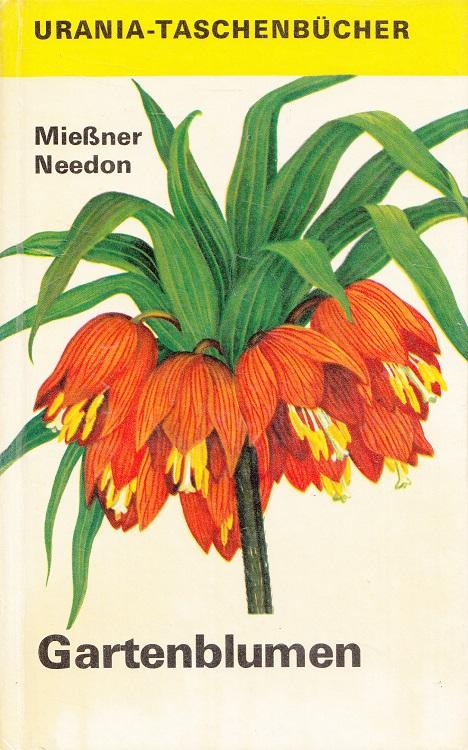 Gartenblumen. Eckart Mießner; Christoph Needon. Mit farb. Taf. von Irene Hein / Urania-Taschenbücher 3. Aufl.