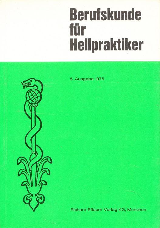 Berufskunde für Heilpraktiker. hrsg. im Auftr. d. Dt. Heilpraktikerschaft e.V. München. Bearb. Fritz Rabe 5. Ausg.