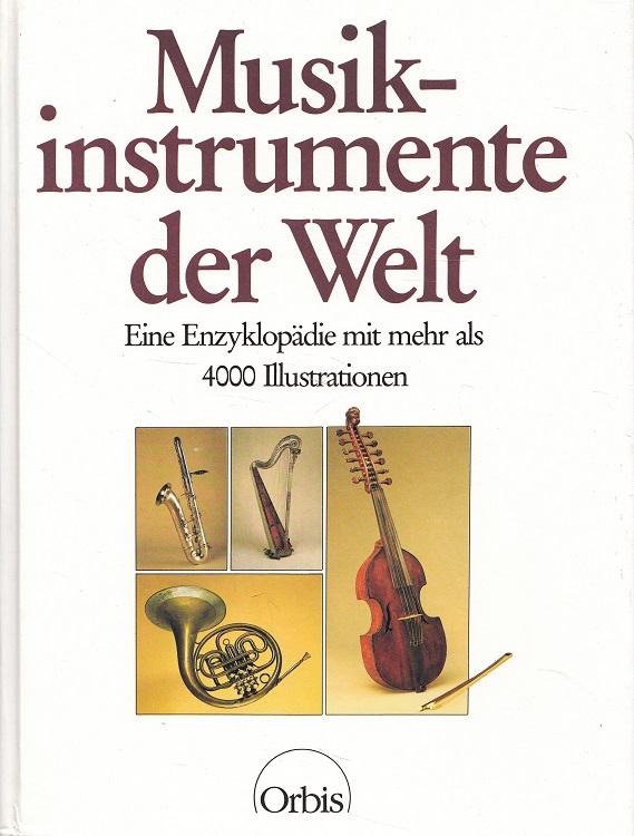 Musikinstrumente der Welt : mehr als 1600 Musikinstrumente mit über 4000 Illustrationen [Verf. The Diagram Group. Übers. aus d. Engl. Alfred Baumgartner. Mitarb. Karl Ludwig Nicol]